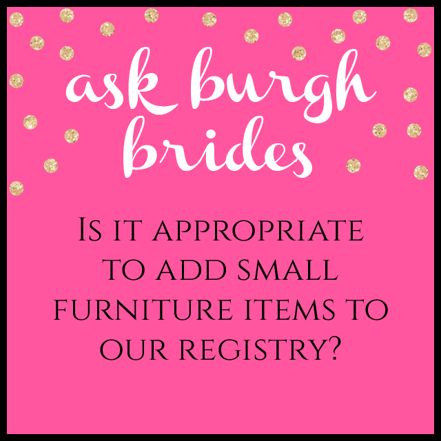 Ask Burgh Brides: Is it ok to add small furniture items to our registry?