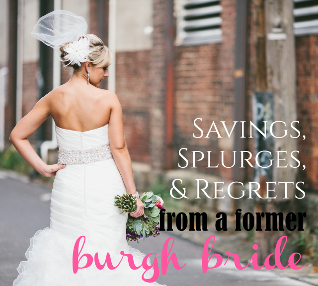 Savings, Splurges, and Regrets from a Former Burgh Bride