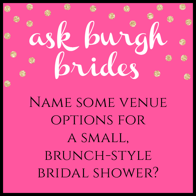 Ask Burgh Brides: Where can I hold my small bridal shower brunch?