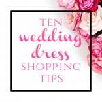 Ten Wedding Dress Shopping Tips from Burgh Brides
