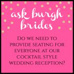 Ask Burgh Brides: Do We Need to Provide Seating for Everyone at Our Cocktail Style Wedding Reception?