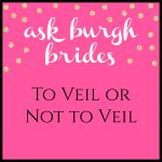 Ask Burgh Brides: To Veil or Not to Veil