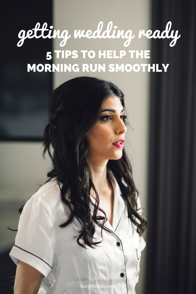 Getting Wedding Ready: 5 Tips to Help the Morning Run Smoothly! For more wedding planning tips, visit burghbrides.com!