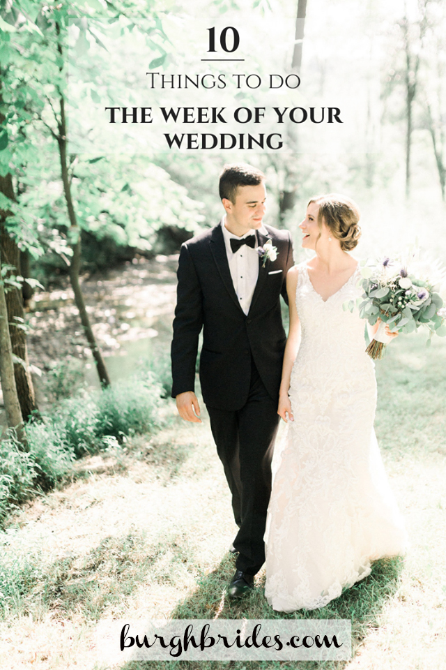 10 Things To Do The Week of Your Wedding. For more wedding planning tips, visit burghbrides.com!