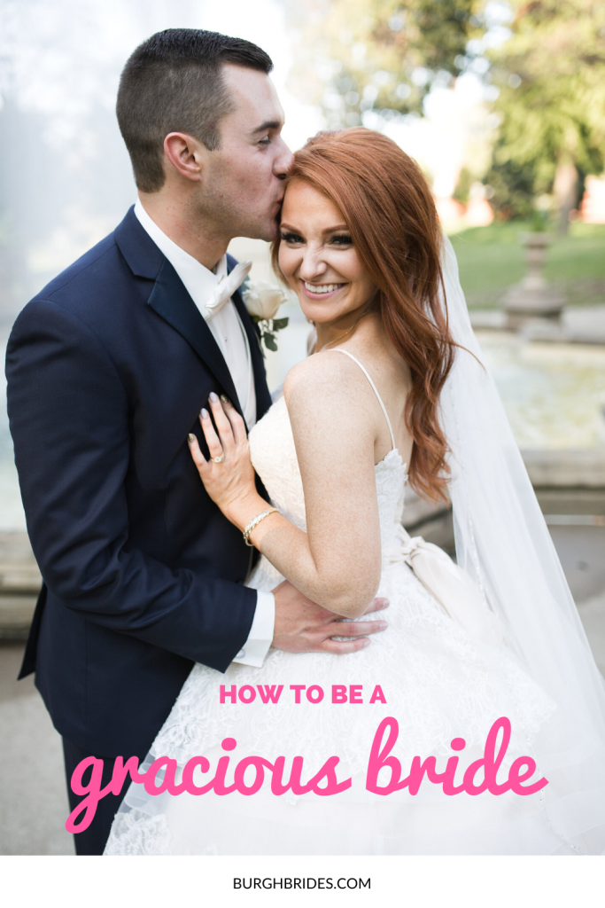 How To Be a Gracious Bride. For more tips for brides, visit burghbrides.com!